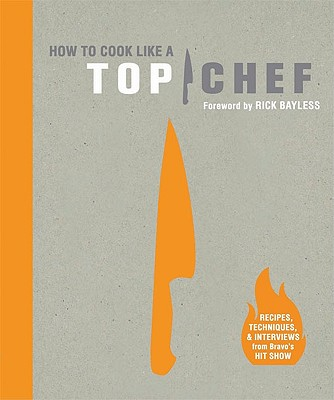How to Cook Like a Top Chef By Miller, Emily/ Achilleos, Antonis (PHT)/ Bayless, Rick (FRW)